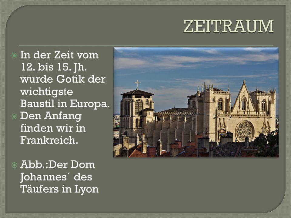  In der Zeit vom 12.bis 15. Jh. wurde Gotik der wichtigste Baustil in Europa.