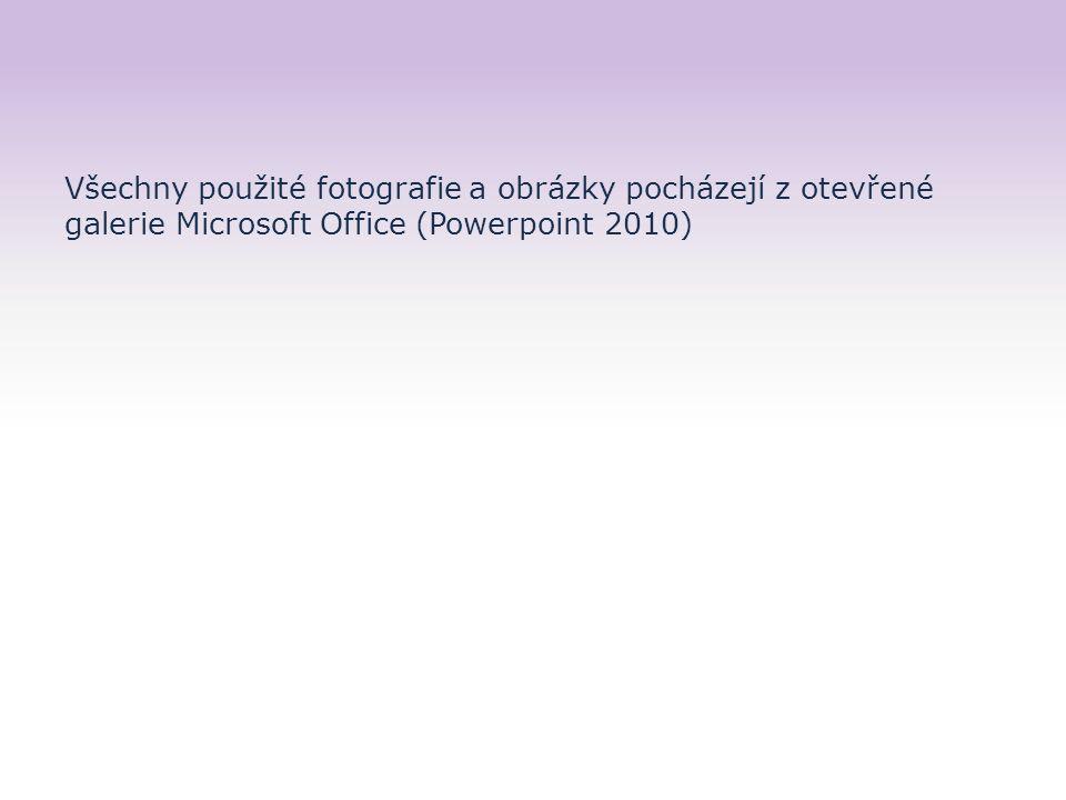Všechny použité fotografie a obrázky pocházejí z otevřené galerie Microsoft Office (Powerpoint 2010)