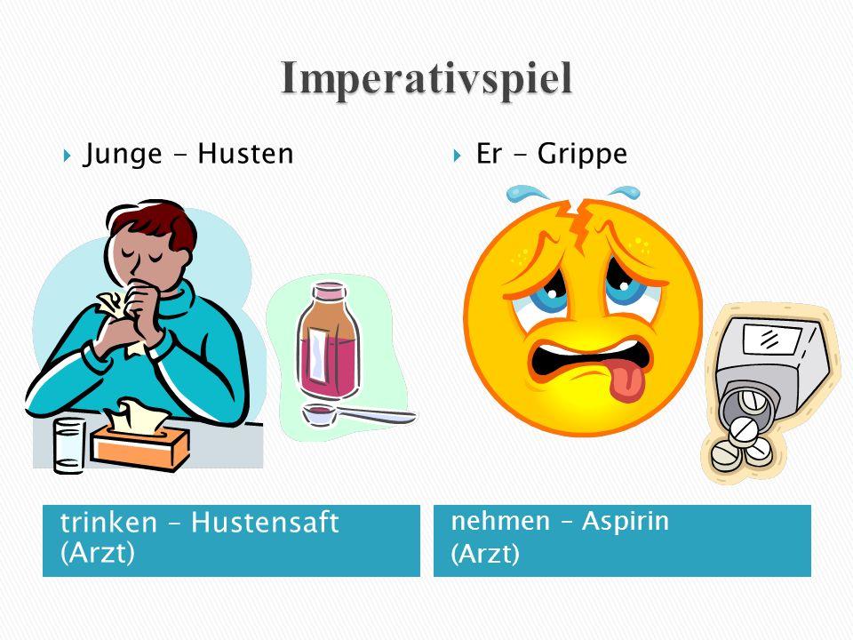 trinken – Hustensaft (Arzt) nehmen – Aspirin (Arzt)  Junge - Husten  Er - Grippe