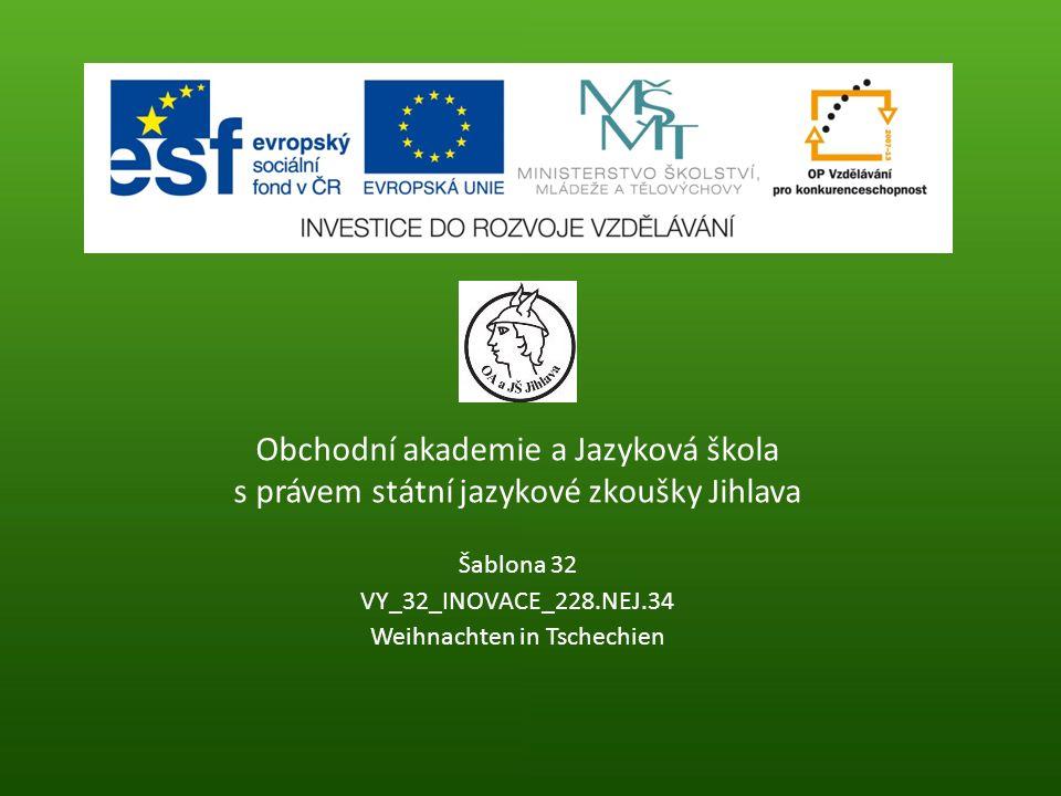 Obchodní akademie a Jazyková škola s právem státní jazykové zkoušky Jihlava Šablona 32 VY_32_INOVACE_228.NEJ.34 Weihnachten in Tschechien
