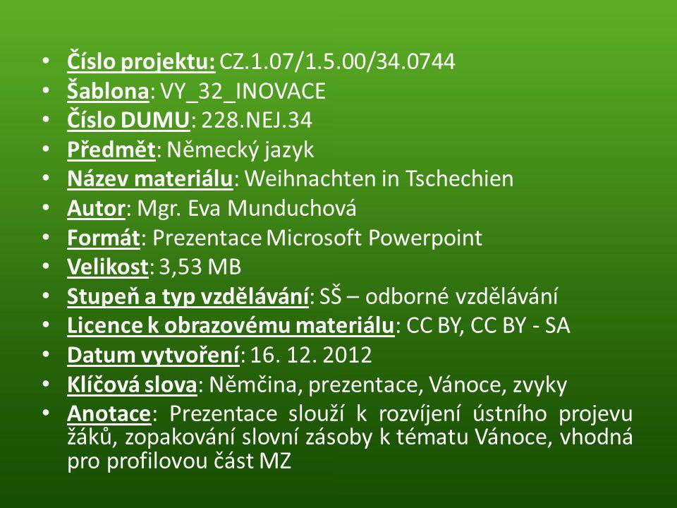 Číslo projektu: CZ.1.07/1.5.00/34.0744 Šablona: VY_32_INOVACE Číslo DUMU: 228.NEJ.34 Předmět: Německý jazyk Název materiálu: Weihnachten in Tschechien Autor: Mgr.