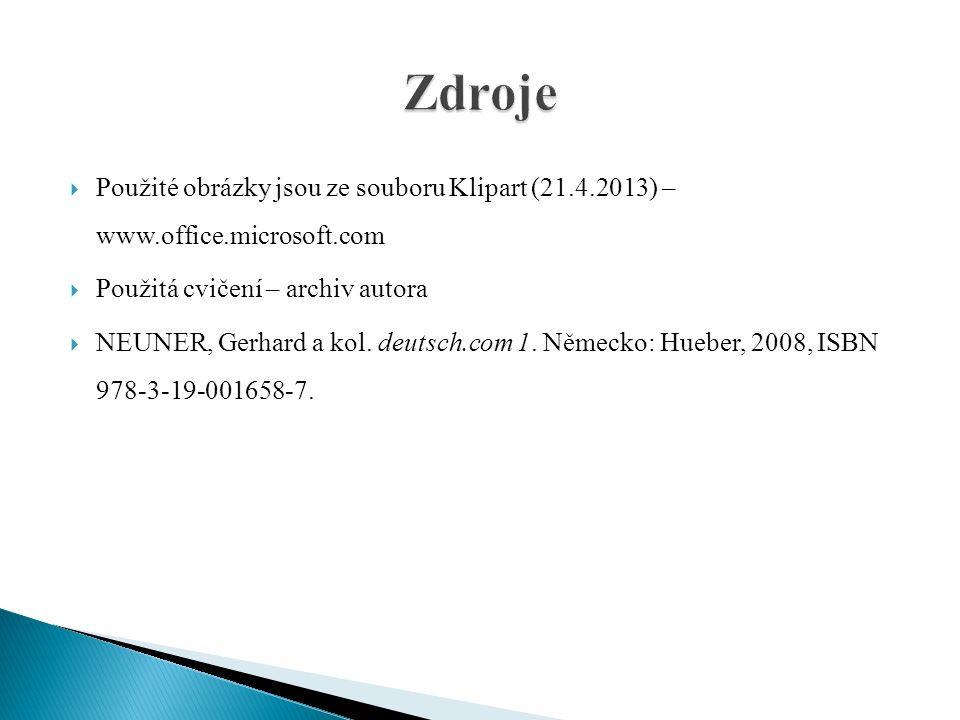  Použité obrázky jsou ze souboru Klipart (21.4.2013) – www.office.microsoft.com  Použitá cvičení – archiv autora  NEUNER, Gerhard a kol.