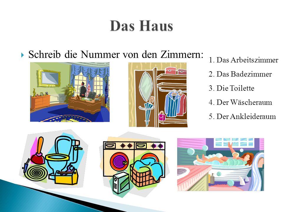  Schreib die Nummer von den Zimmern: 1. Das Arbeitszimmer 2.