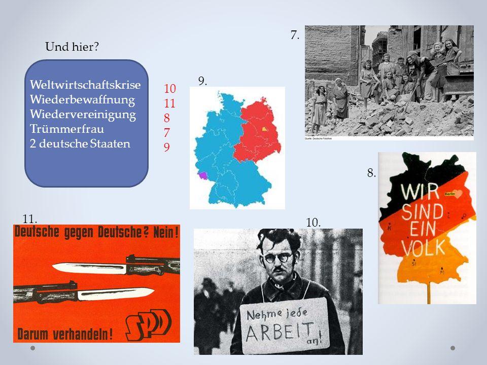 Und hier.Weltwirtschaftskrise Wiederbewaffnung Wiedervereinigung Trümmerfrau 2 deutsche Staaten 7.