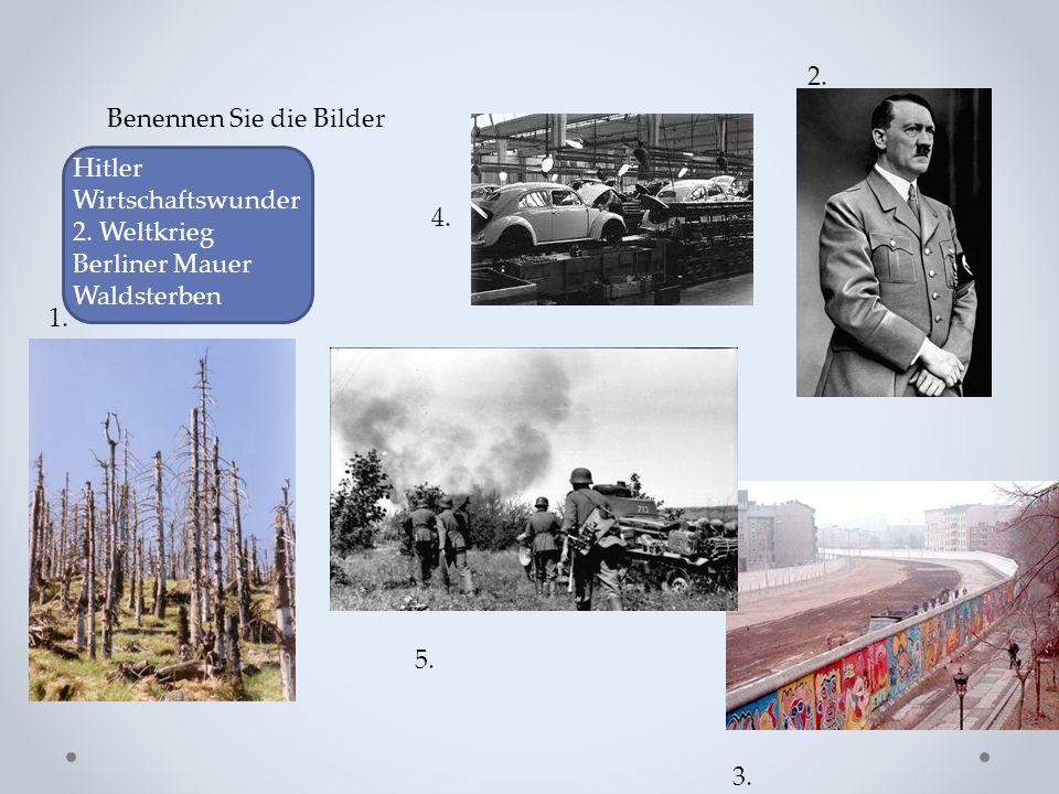 Benennen Sie die Bilder 1.2. 3. 4. 5. Hitler Wirtschaftswunder 2.