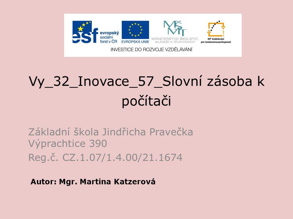 Vy_32_Inovace_57_Slovní zásoba k počítači Základní škola Jindřicha Pravečka Výprachtice 390 Reg.č.