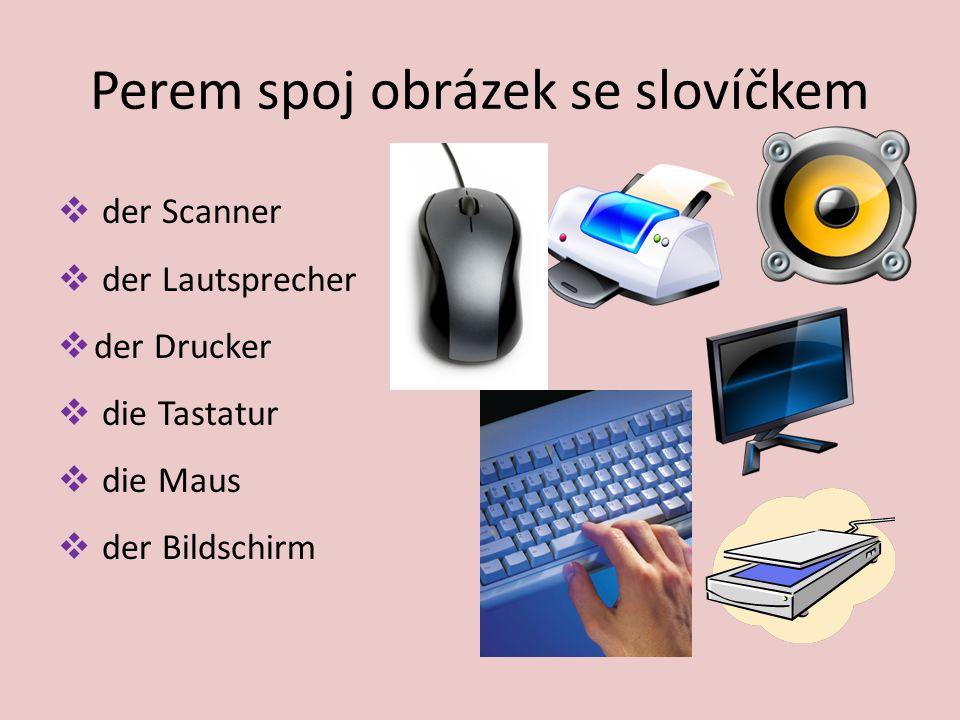 Perem spoj obrázek se slovíčkem  der Scanner  der Lautsprecher  der Drucker  die Tastatur  die Maus  der Bildschirm