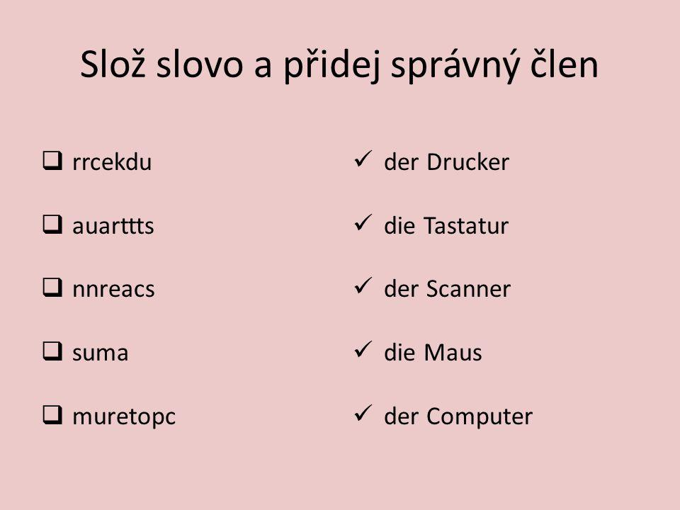 Slož slovo a přidej správný člen  rrcekdu  auarttts  nnreacs  suma  muretopc der Drucker die Tastatur der Scanner die Maus der Computer