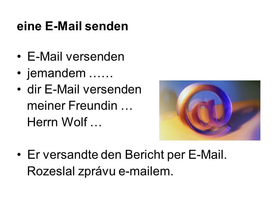 eine E-Mail senden E-Mail versenden jemandem …… dir E-Mail versenden meiner Freundin … Herrn Wolf … Er versandte den Bericht per E-Mail.