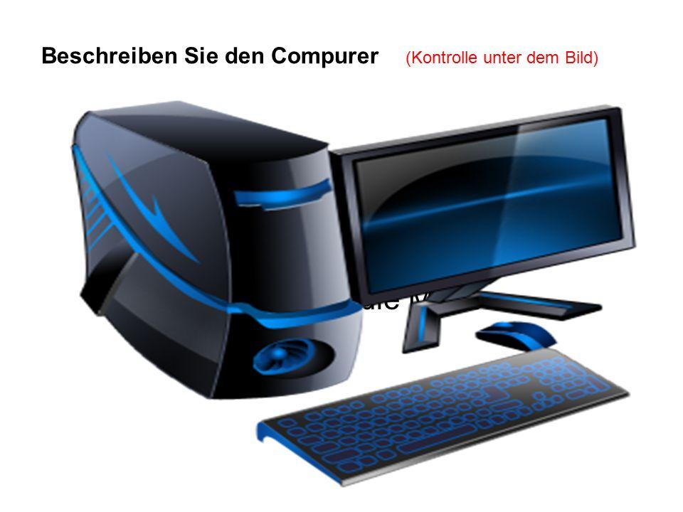 Beschreiben Sie den Compurer (Kontrolle unter dem Bild) die Guelle der Bildschirm die Taste die Maus die Tastatur