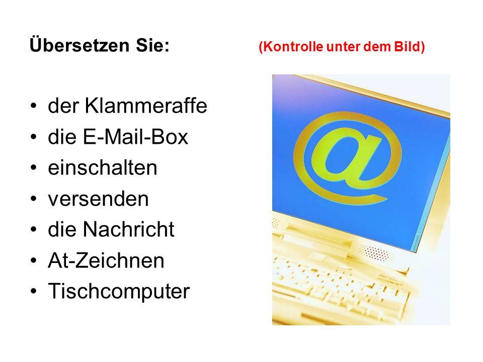 Übersetzen Sie: (Kontrolle unter dem Bild) der Klammeraffe @- zavináč die E-Mail-Box mailová schránka einschalten zapnout versenden odeslat die Nachricht zpráva At-Zeichnen @ Tischcomputer stolní počítač