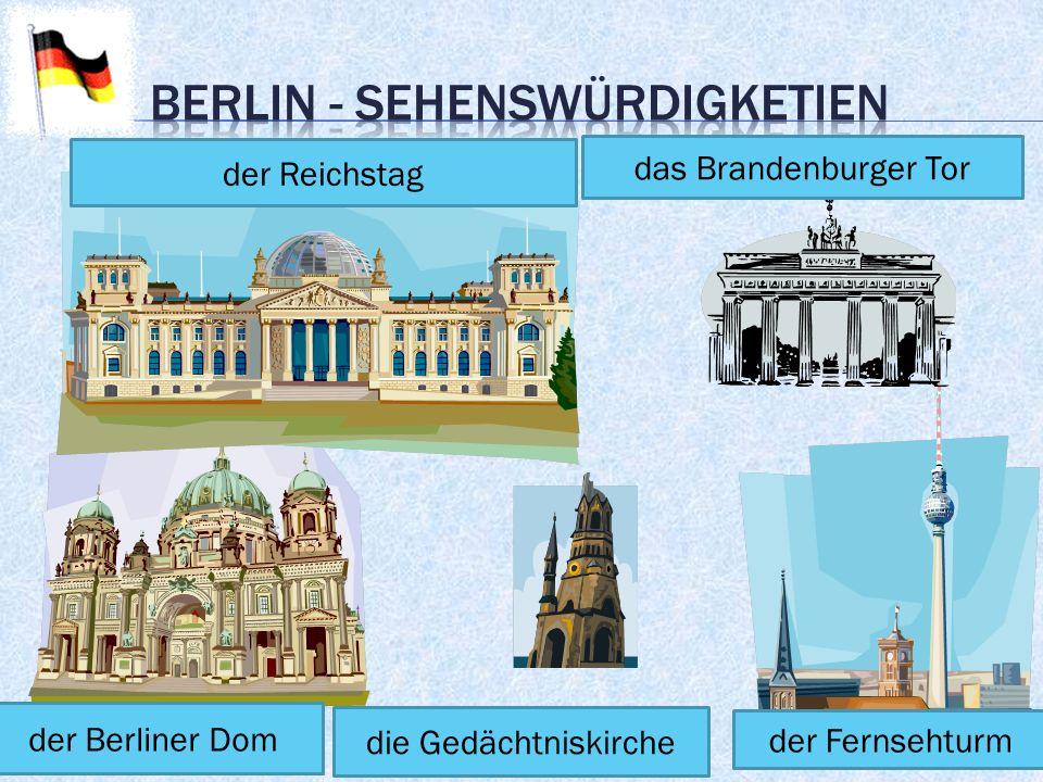 der Reichstag das Brandenburger Tor der Berliner Dom die Gedächtniskirche der Fernsehturm