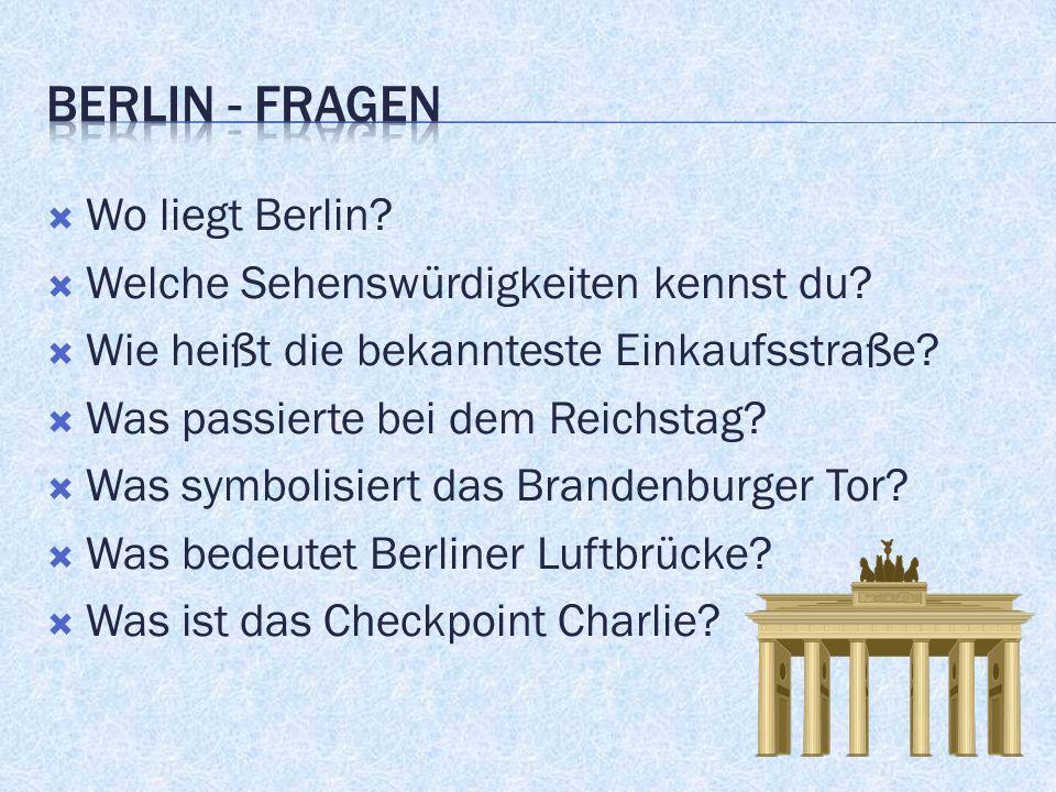  Wo liegt Berlin.  Welche Sehenswürdigkeiten kennst du.