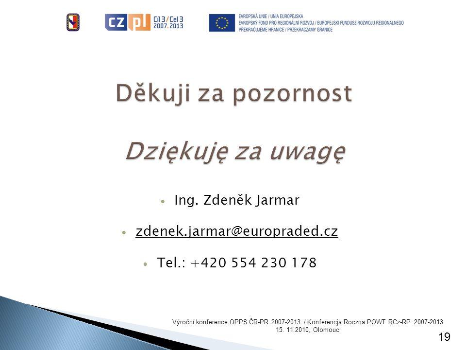 Ing. Zdeněk Jarmar zdenek.jarmar@europraded.cz Tel.: +420 554 230 178 19 Výroční konference OPPS ČR-PR 2007-2013 / Konferencja Roczna POWT RCz-RP 2007