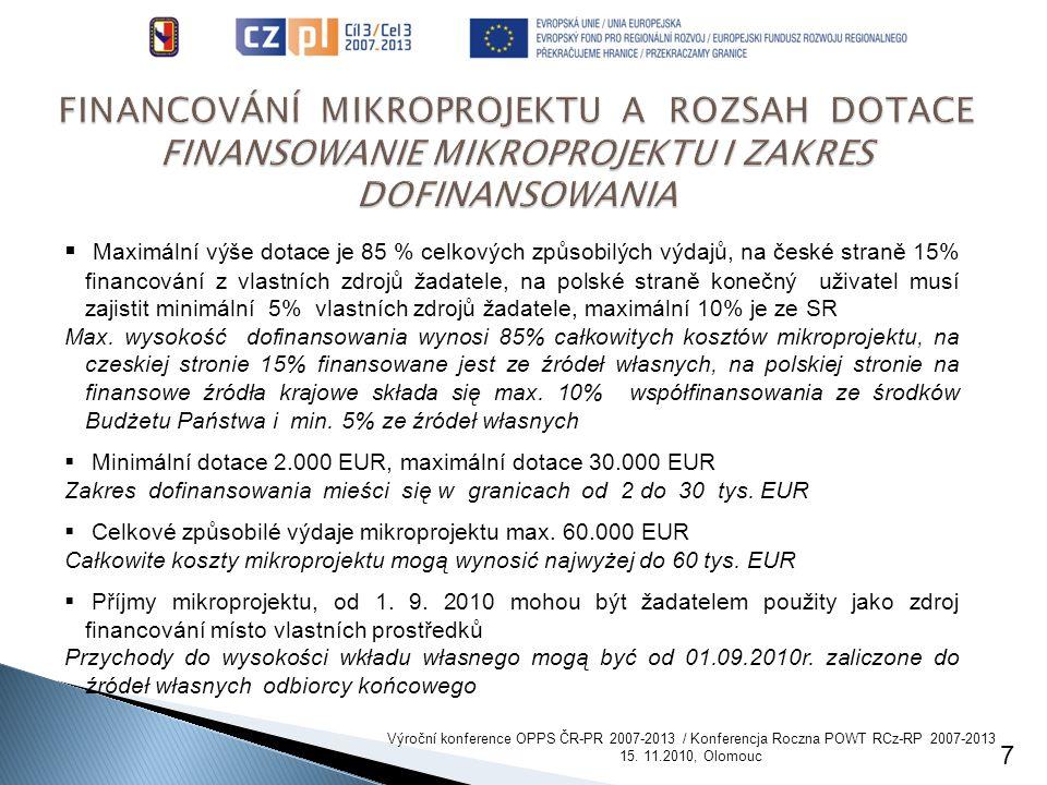 7  Maximální výše dotace je 85 % celkových způsobilých výdajů, na české straně 15% financování z vlastních zdrojů žadatele, na polské straně konečný uživatel musí zajistit minimální 5% vlastních zdrojů žadatele, maximální 10% je ze SR Max.