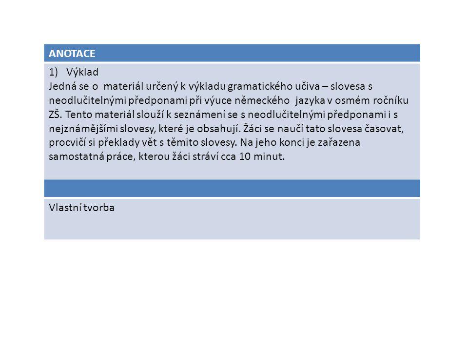 ANOTACE 1)Výklad Jedná se o materiál určený k výkladu gramatického učiva – slovesa s neodlučitelnými předponami při výuce německého jazyka v osmém roč
