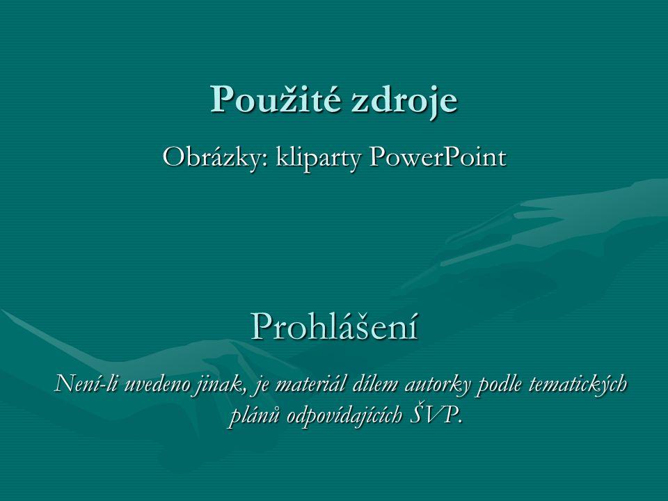 Použité zdroje Obrázky: kliparty PowerPoint Prohlášení Není-li uvedeno jinak, je materiál dílem autorky podle tematických plánů odpovídajících ŠVP.