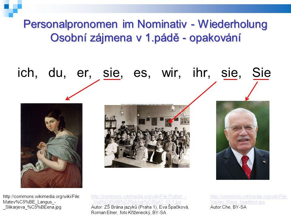 Personalpronomen im Nominativ - Wiederholung Osobní zájmena v 1.pádě - opakování ich, du, er, sie, es, wir, ihr, sie, Sie http://commons.wikimedia.org