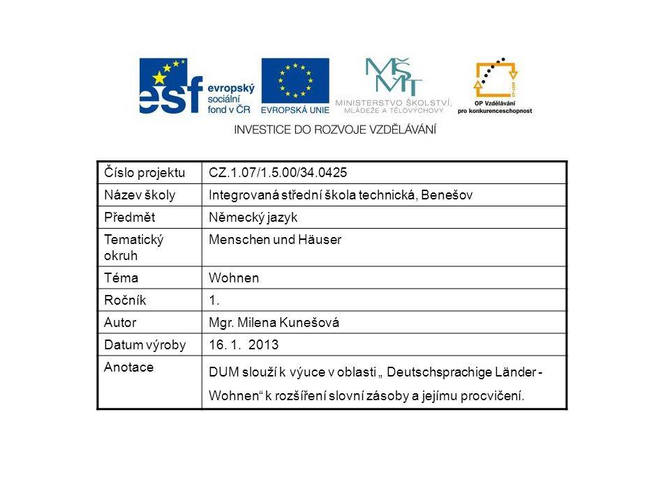 Číslo projektuCZ.1.07/1.5.00/34.0425 Název školyIntegrovaná střední škola technická, Benešov PředmětNěmecký jazyk Tematický okruh Menschen und Häuser TémaWohnen Ročník1.