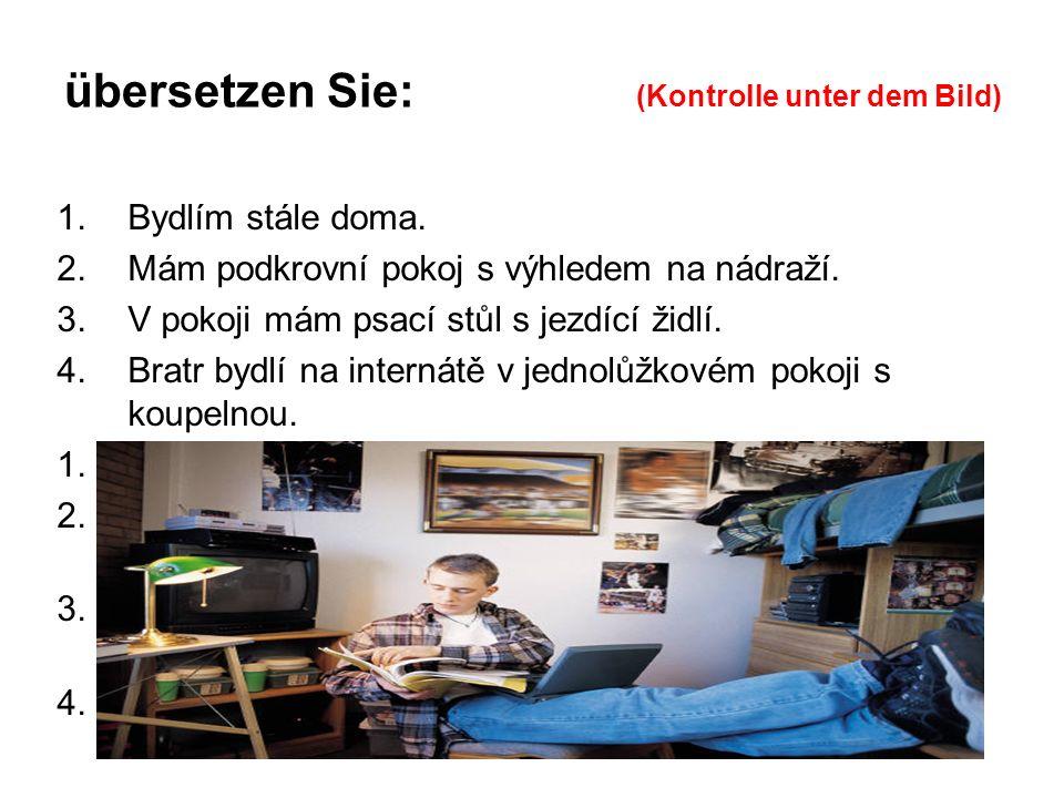 übersetzen Sie: (Kontrolle unter dem Bild) 1.Bydlím stále doma.