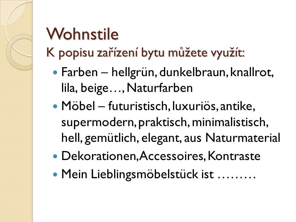 Wohnstile K popisu zařízení bytu můžete využít: Farben – hellgrün, dunkelbraun, knallrot, lila, beige…, Naturfarben Möbel – futuristisch, luxuriös, an
