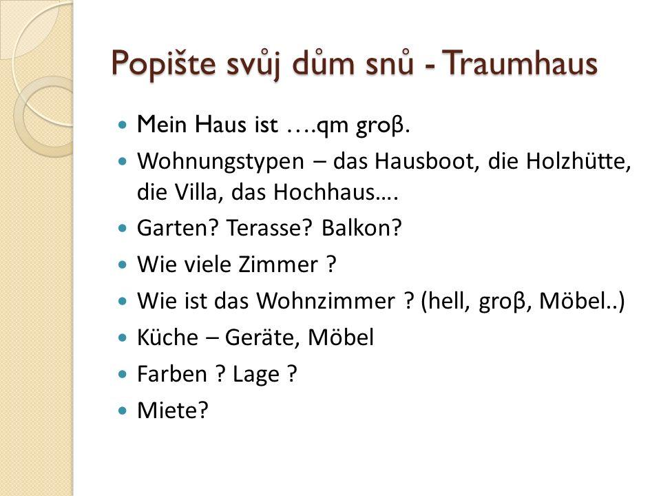 Popište svůj dům snů - Traumhaus Mein Haus ist ….qm gro β. Wohnungstypen – das Hausboot, die Holzhütte, die Villa, das Hochhaus…. Garten? Terasse? Bal
