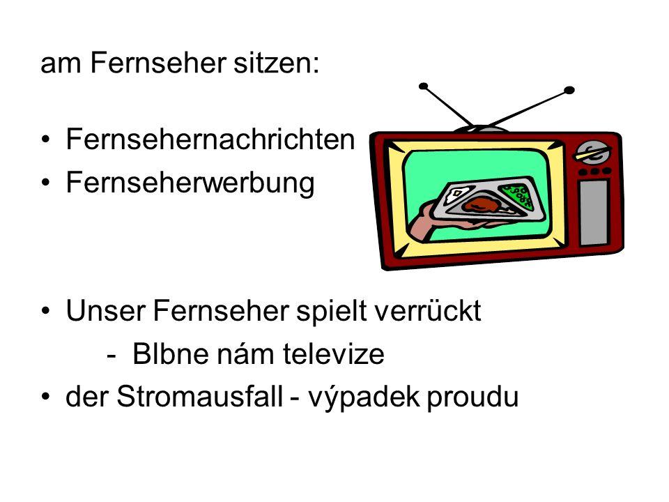 am Fernseher sitzen: Fernsehernachrichten Fernseherwerbung Unser Fernseher spielt verrückt - Blbne nám televize der Stromausfall - výpadek proudu