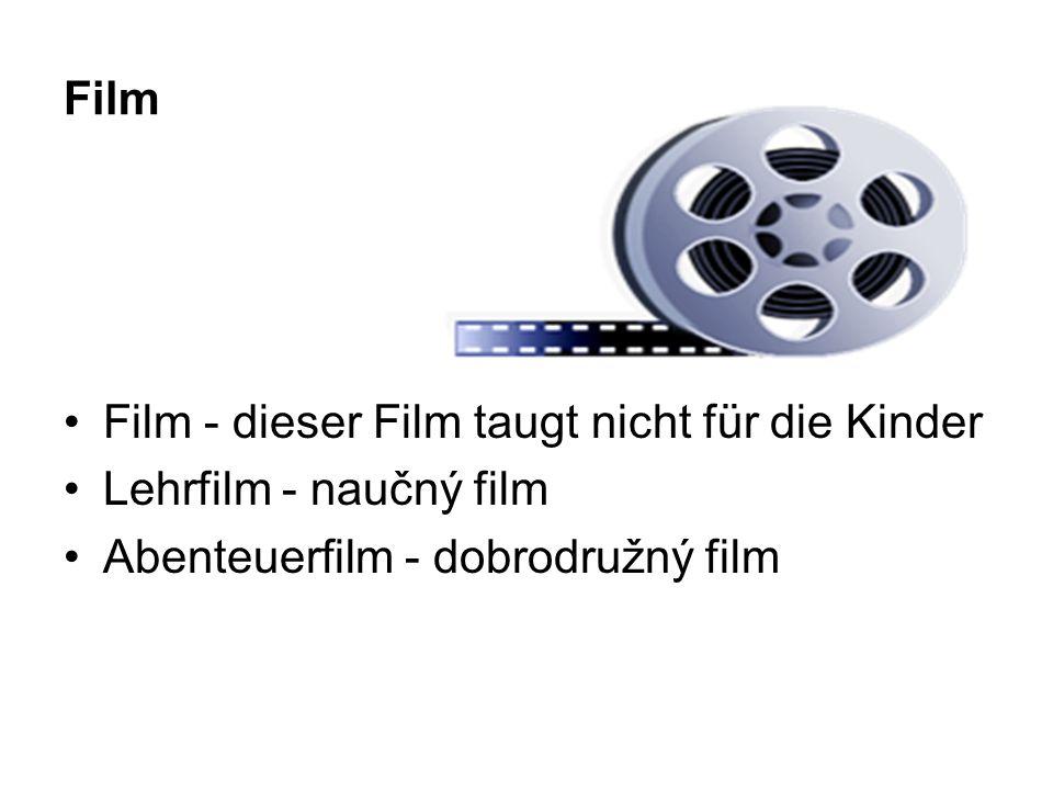 Film Film - dieser Film taugt nicht für die Kinder Lehrfilm - naučný film Abenteuerfilm - dobrodružný film