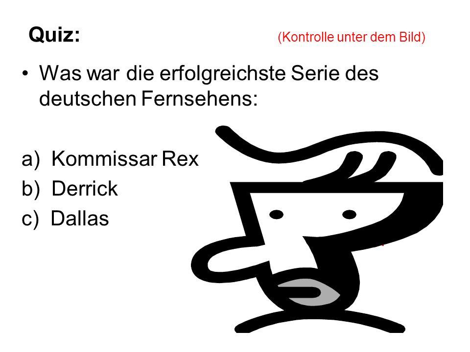 Quiz: (Kontrolle unter dem Bild) Was war die erfolgreichste Serie des deutschen Fernsehens: a) Kommissar Rex b) Derrick Krimiserie Derrick c) Dallas die ZDF - 281 Folge zwischen Oktober 1974 und Oktober 1998