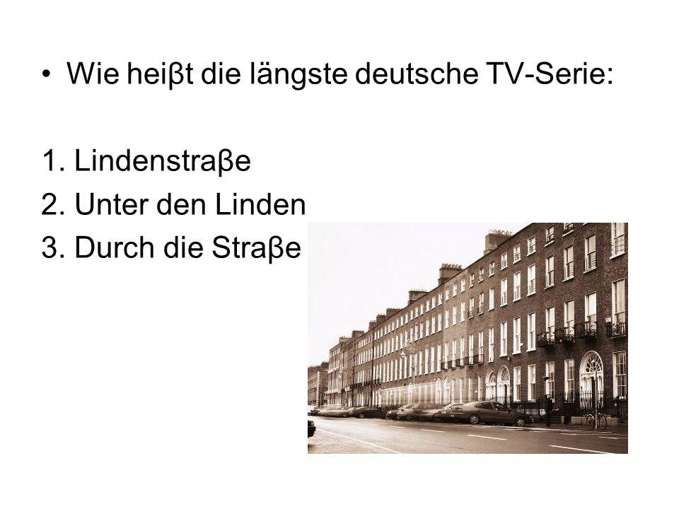 Wie heiβt die längste deutsche TV-Serie: 1. Lindenstraβe 2.