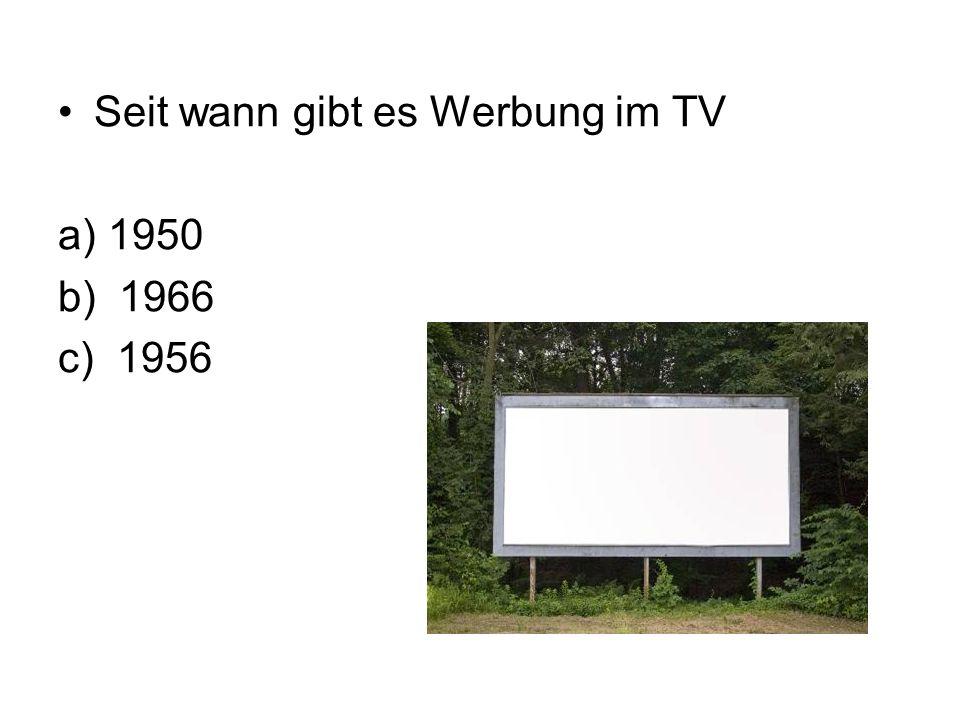 Seit wann gibt es Werbung im TV a) 1950 b) 1966 c) 1956 1956 - der Bayerische Rundfunk führte im Abendprogramm die ersten Spots auf.