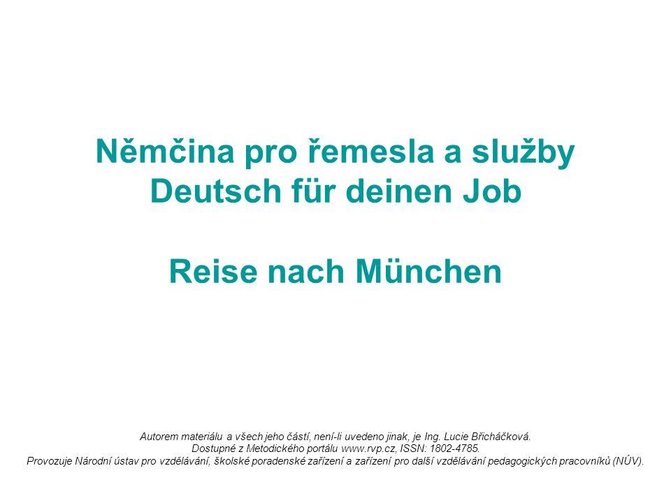Němčina pro řemesla a služby Deutsch für deinen Job Reise nach München Autorem materiálu a všech jeho částí, není-li uvedeno jinak, je Ing.