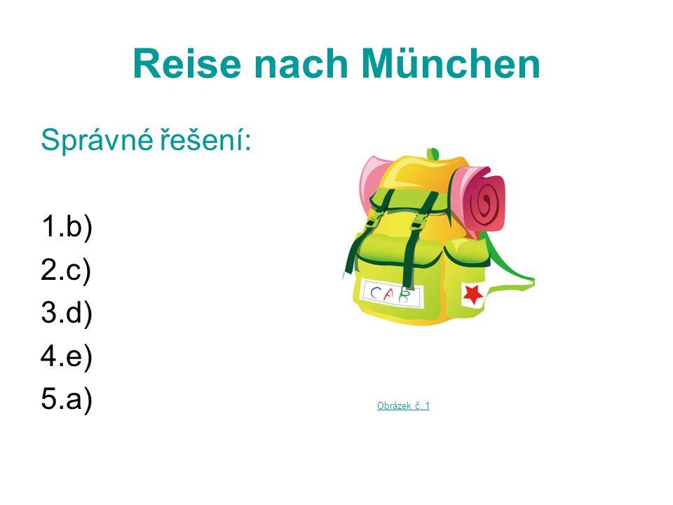 Reise nach München Správné řešení: 1.b) 2.c) 3.d) 4.e) 5.a) Obrázek č. 1 Obrázek č. 1