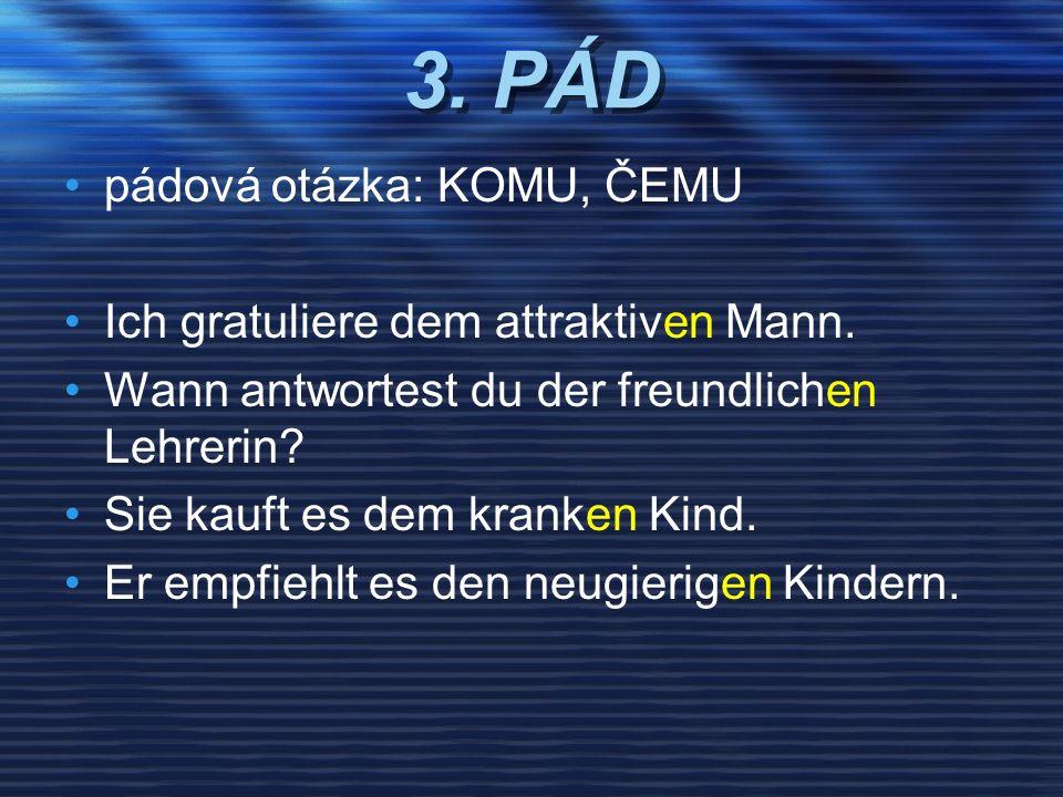 3. PÁD pádová otázka: KOMU, ČEMU Ich gratuliere dem attraktiven Mann.
