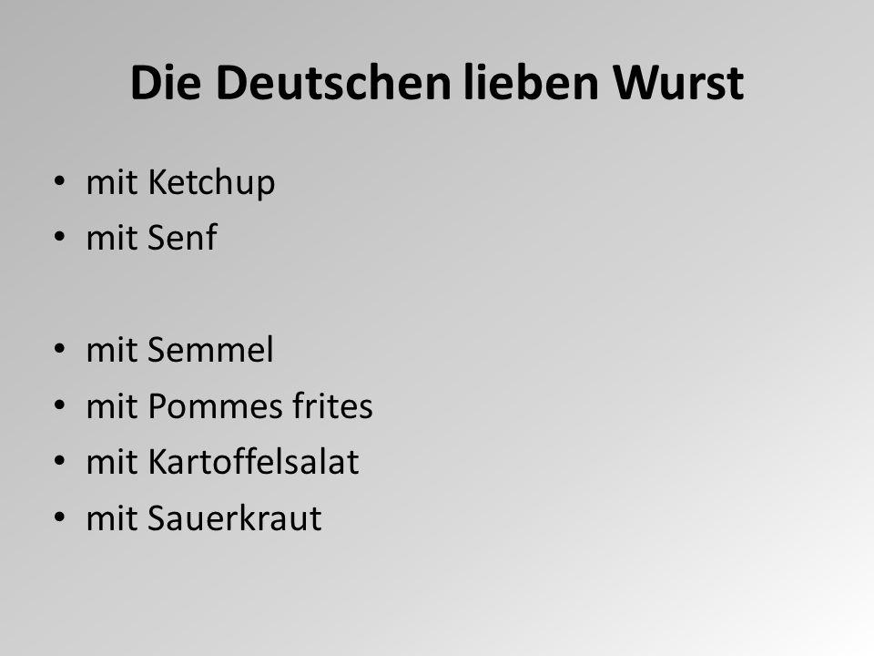 Die Deutschen lieben Wurst mit Ketchup mit Senf mit Semmel mit Pommes frites mit Kartoffelsalat mit Sauerkraut