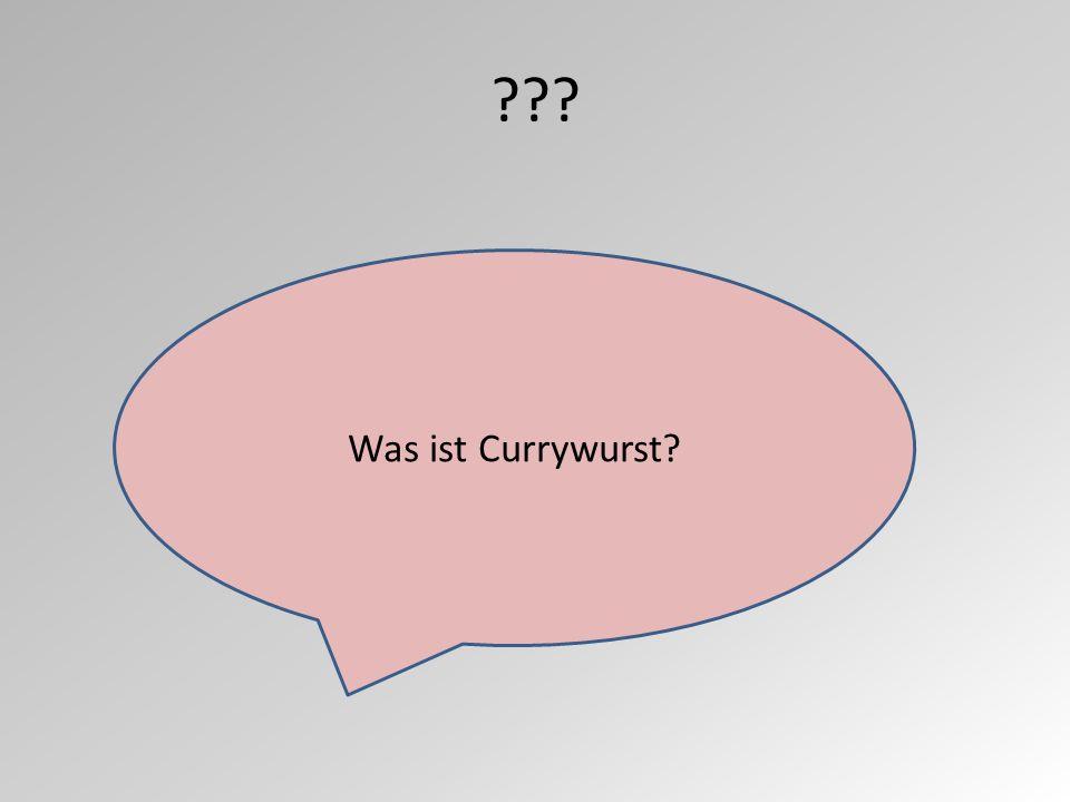 ??? Was ist Currywurst?