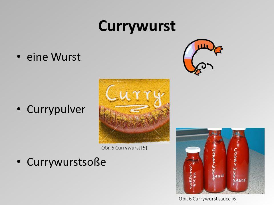 Currywurst eine Wurst Currypulver Currywurstsoße Obr. 5 Currywurst [5] Obr. 6 Currywurst sauce [6]