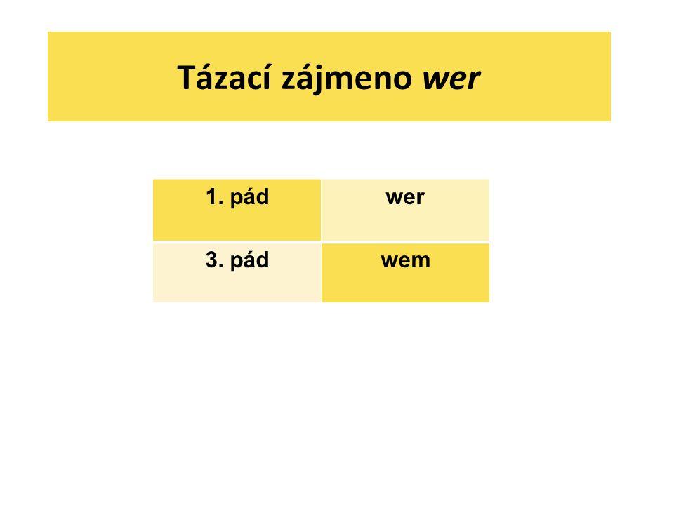 Tázací zájmeno wer 1. pádwer 3. pádwem