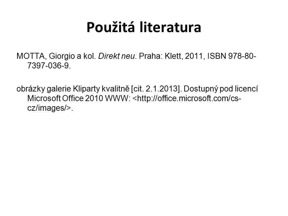 Použitá literatura MOTTA, Giorgio a kol. Direkt neu. Praha: Klett, 2011, ISBN 978-80- 7397-036-9. obrázky galerie Kliparty kvalitně [cit. 2.1.2013]. D