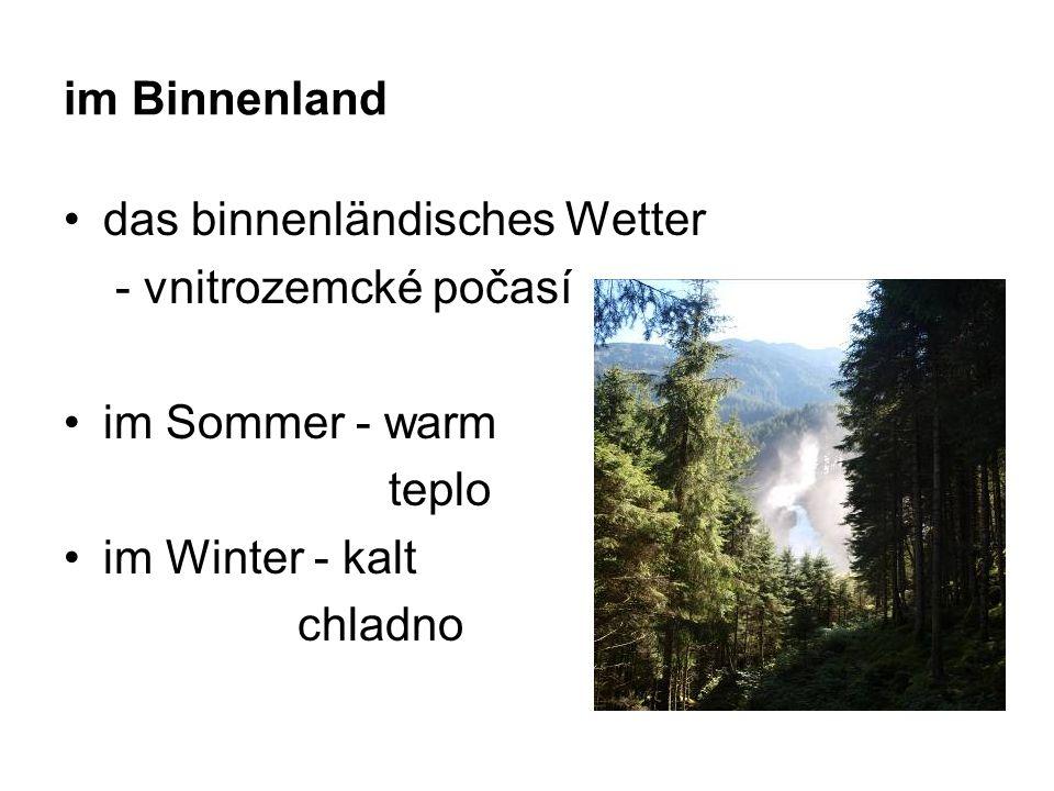 im Binnenland das binnenländisches Wetter - vnitrozemcké počasí im Sommer - warm teplo im Winter - kalt chladno