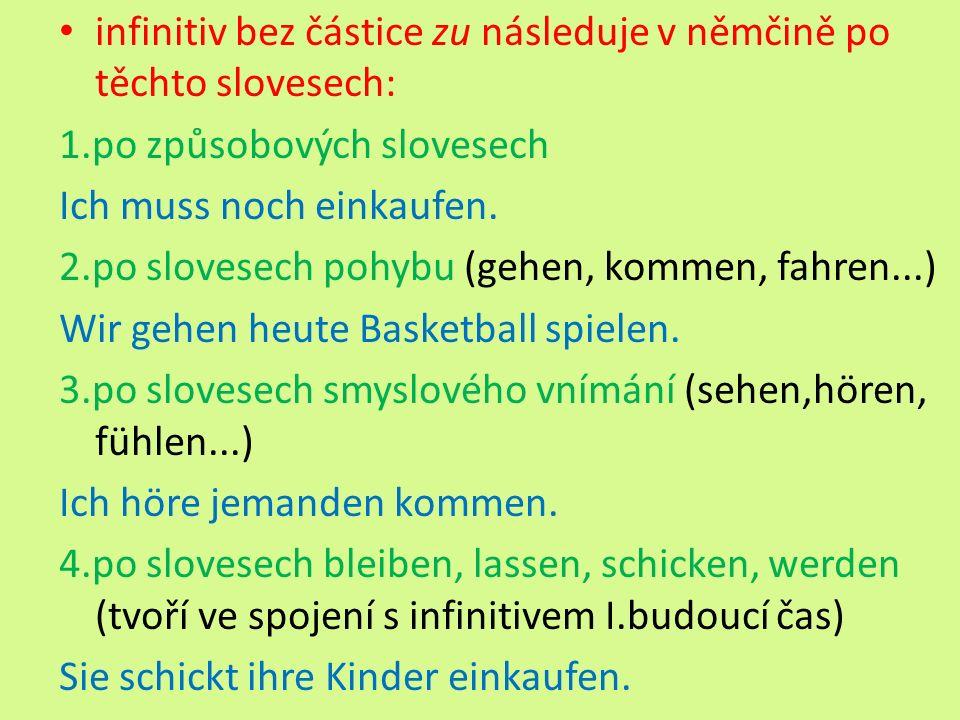 infinitiv bez částice zu následuje v němčině po těchto slovesech: 1.po způsobových slovesech Ich muss noch einkaufen.