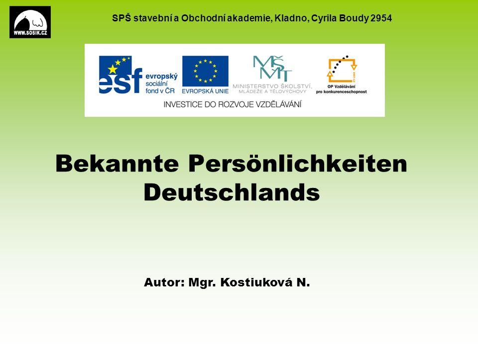SPŠ stavební a Obchodní akademie, Kladno, Cyrila Boudy 2954 Bekannte Persönlichkeiten Deutschlands Autor: Mgr. Kostiuková N.