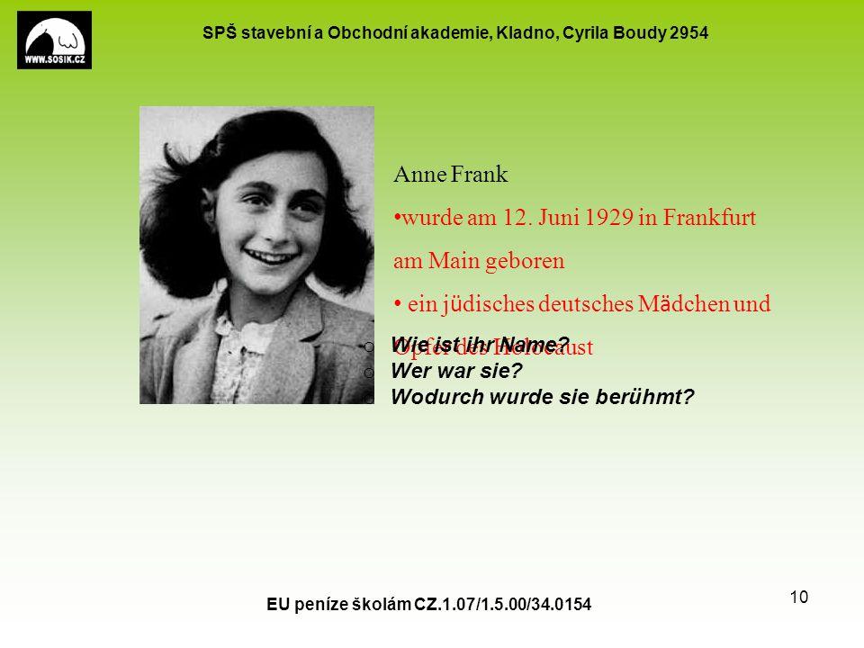 SPŠ stavební a Obchodní akademie, Kladno, Cyrila Boudy 2954 EU peníze školám CZ.1.07/1.5.00/34.0154 10 Anne Frank wurde am 12. Juni 1929 in Frankfurt