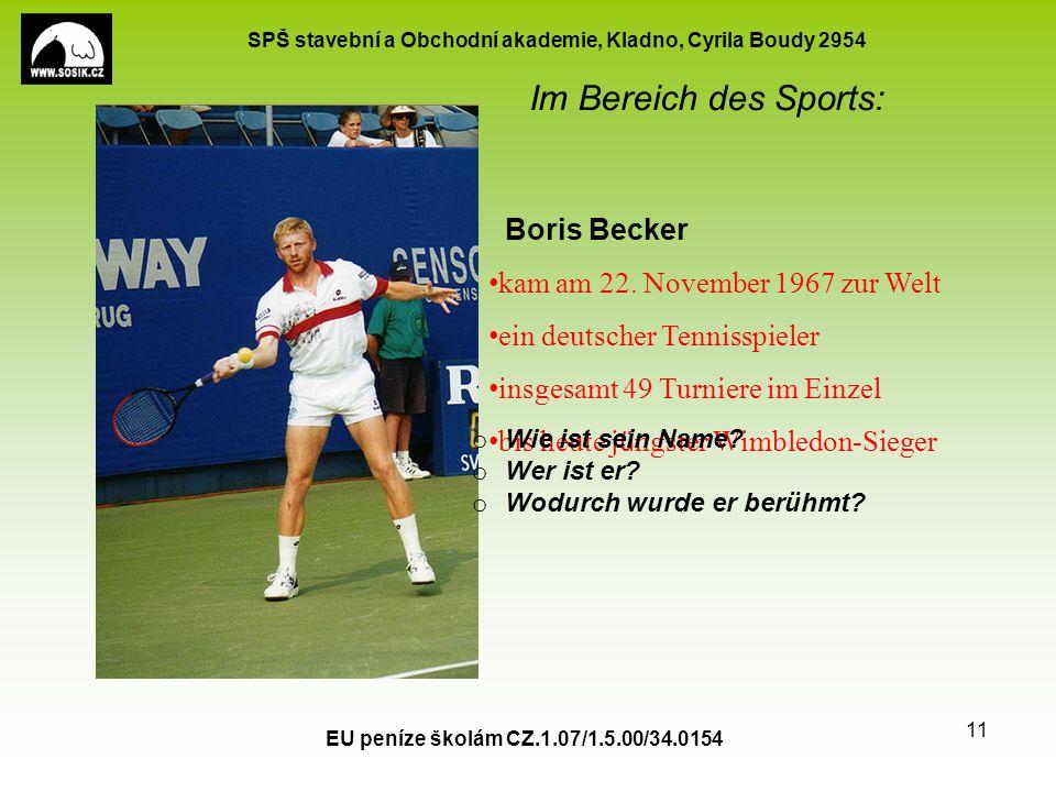 SPŠ stavební a Obchodní akademie, Kladno, Cyrila Boudy 2954 Im Bereich des Sports: EU peníze školám CZ.1.07/1.5.00/34.0154 11 Boris Becker kam am 22.