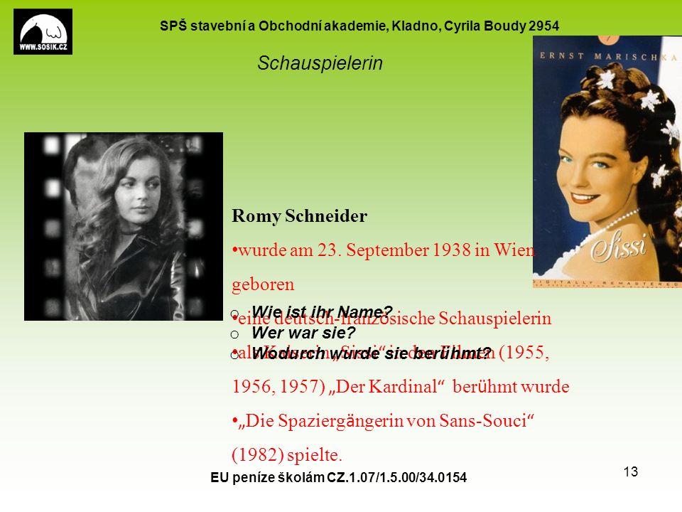 SPŠ stavební a Obchodní akademie, Kladno, Cyrila Boudy 2954 Schauspielerin EU peníze školám CZ.1.07/1.5.00/34.0154 13 Romy Schneider wurde am 23. Sept