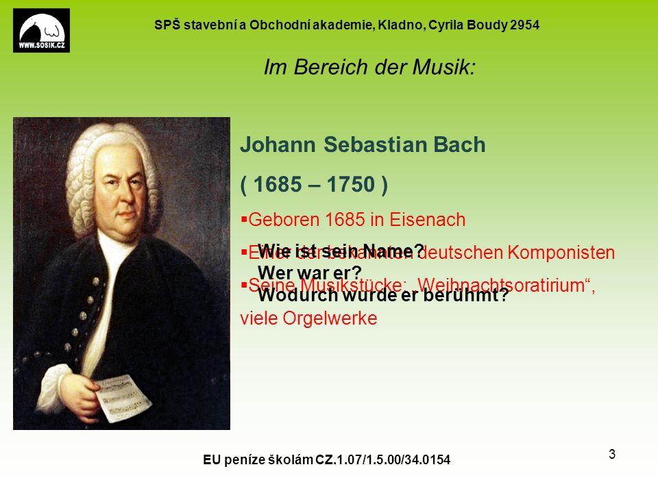 SPŠ stavební a Obchodní akademie, Kladno, Cyrila Boudy 2954 EU peníze školám CZ.1.07/1.5.00/34.0154 3 Johann Sebastian Bach ( 1685 – 1750 )  Geboren