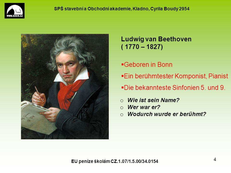 SPŠ stavební a Obchodní akademie, Kladno, Cyrila Boudy 2954 EU peníze školám CZ.1.07/1.5.00/34.0154 4 Ludwig van Beethoven ( 1770 – 1827)  Geboren in