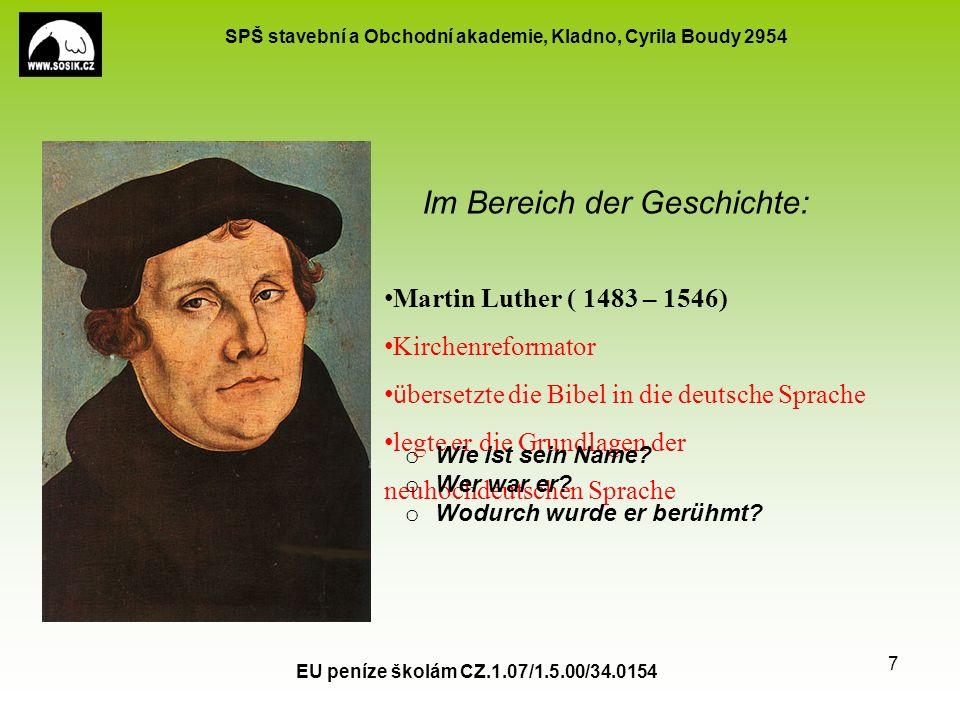 SPŠ stavební a Obchodní akademie, Kladno, Cyrila Boudy 2954 Im Bereich der Geschichte: EU peníze školám CZ.1.07/1.5.00/34.0154 7 Martin Luther ( 1483