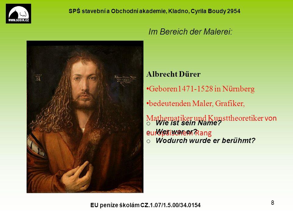 SPŠ stavební a Obchodní akademie, Kladno, Cyrila Boudy 2954 Im Bereich der Malerei: EU peníze školám CZ.1.07/1.5.00/34.0154 8 Albrecht Dürer Geboren14