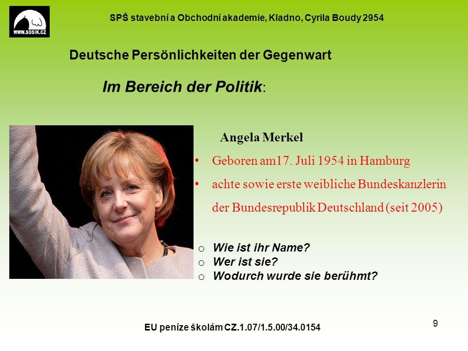SPŠ stavební a Obchodní akademie, Kladno, Cyrila Boudy 2954 EU peníze školám CZ.1.07/1.5.00/34.0154 9 Deutsche Persönlichkeiten der Gegenwart Angela M